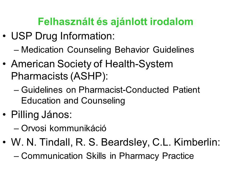 Felhasznált és ajánlott irodalom USP Drug Information: –Medication Counseling Behavior Guidelines American Society of Health-System Pharmacists (ASHP)