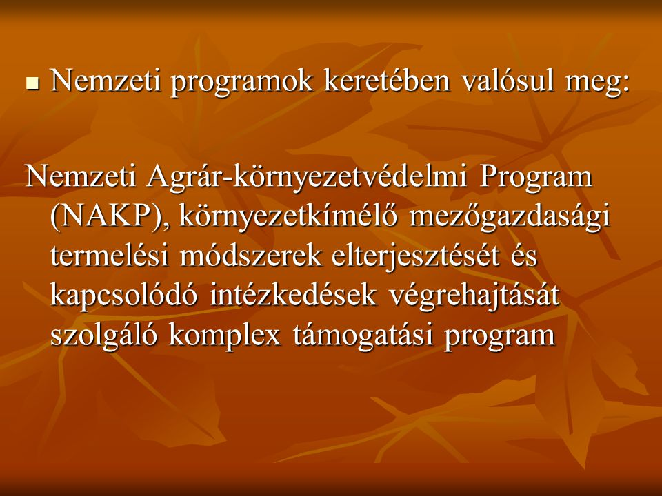 Nemzeti programok keretében valósul meg: Nemzeti programok keretében valósul meg: Nemzeti Agrár-környezetvédelmi Program (NAKP), környezetkímélő mezőg