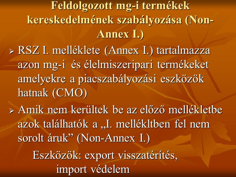 Feldolgozott mg-i termékek kereskedelmének szabályozása (Non- Annex I.)  RSZ I. melléklete (Annex I.) tartalmazza azon mg-i és élelmiszeripari termék