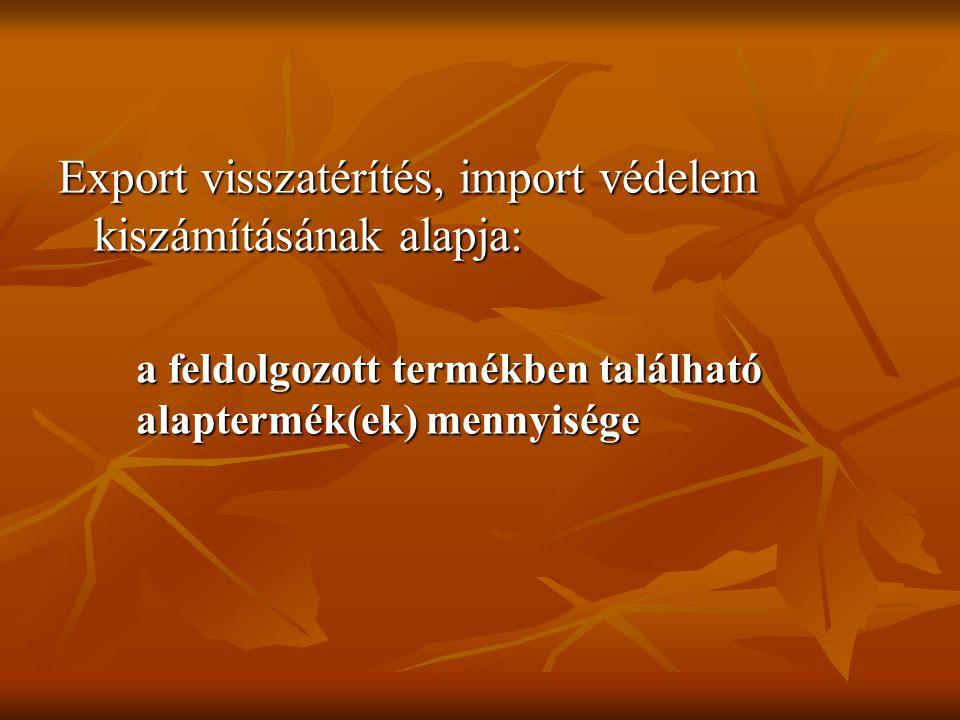 Export visszatérítés, import védelem kiszámításának alapja: a feldolgozott termékben található alaptermék(ek) mennyisége
