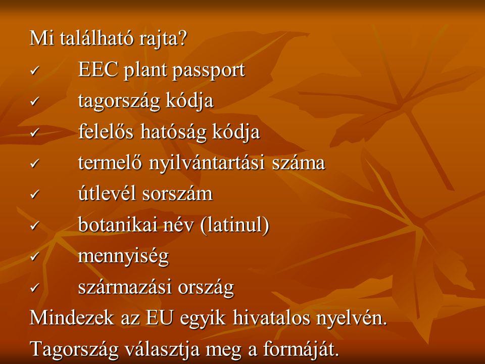 Mi található rajta? EEC plant passport EEC plant passport tagország kódja tagország kódja felelős hatóság kódja felelős hatóság kódja termelő nyilvánt