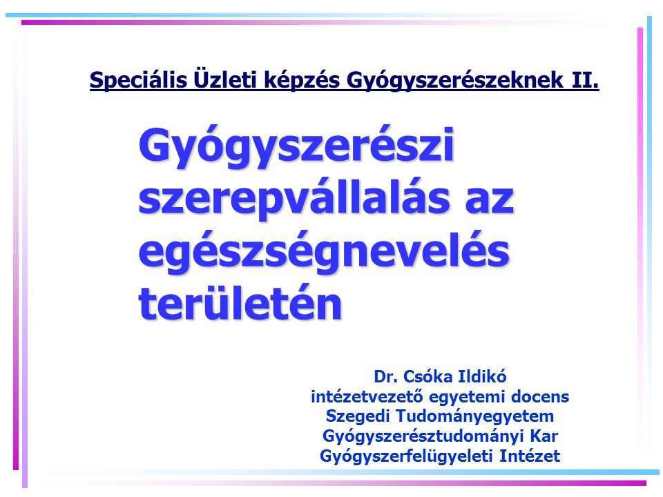 Gyógyszerészi szerepvállalás az egészségnevelés területén Speciális Üzleti képzés Gyógyszerészeknek II.