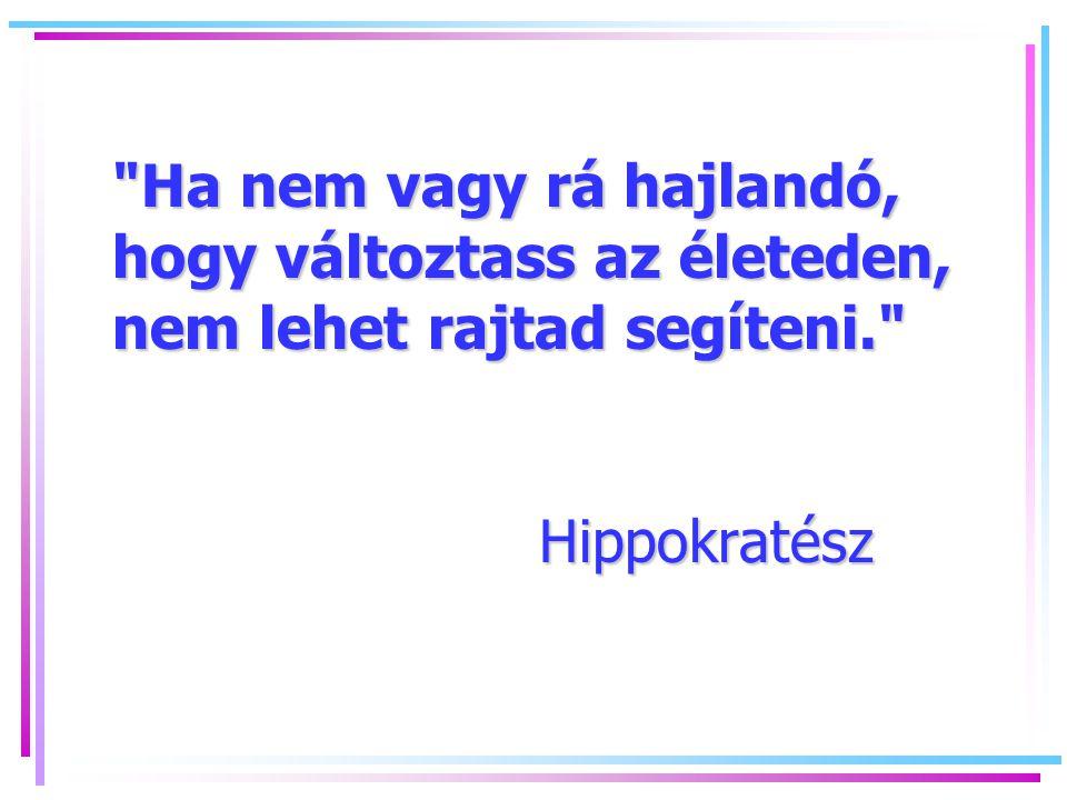 Ha nem vagy rá hajlandó, hogy változtass az életeden, nem lehet rajtad segíteni. Hippokratész