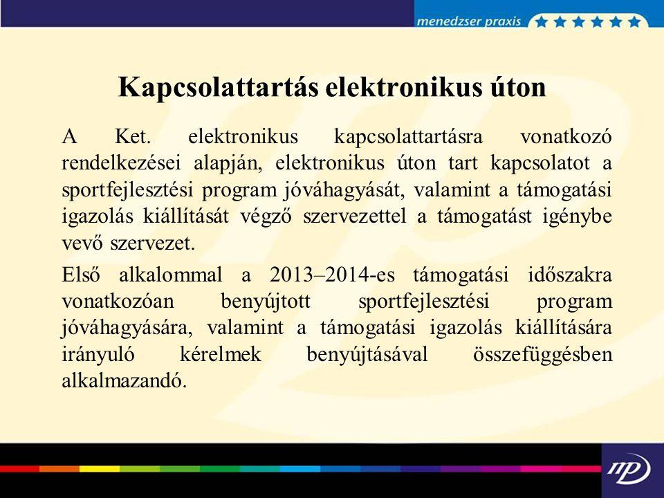Kapcsolattartás elektronikus úton A Ket. elektronikus kapcsolattartásra vonatkozó rendelkezései alapján, elektronikus úton tart kapcsolatot a sportfej