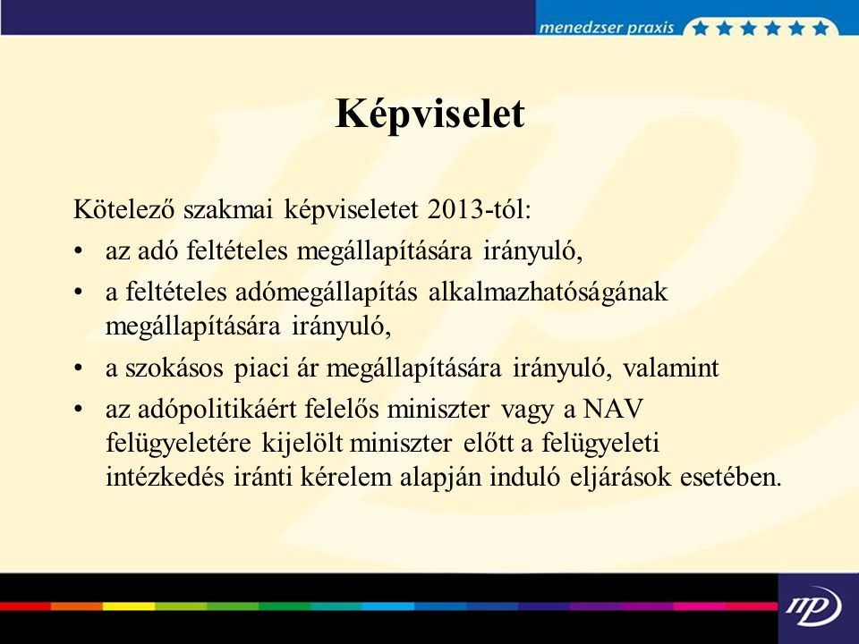 Képviselet Kötelező szakmai képviseletet 2013-tól: az adó feltételes megállapítására irányuló, a feltételes adómegállapítás alkalmazhatóságának megáll