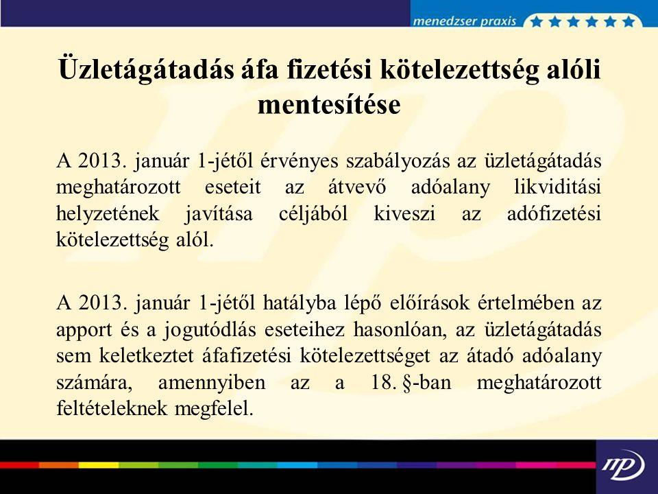 Üzletágátadás áfa fizetési kötelezettség alóli mentesítése A 2013. január 1-jétől érvényes szabályozás az üzletágátadás meghatározott eseteit az átvev