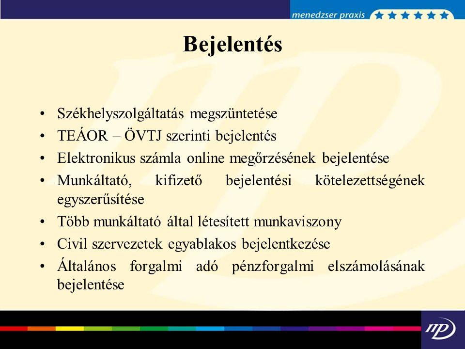Bejelentés Székhelyszolgáltatás megszüntetése TEÁOR – ÖVTJ szerinti bejelentés Elektronikus számla online megőrzésének bejelentése Munkáltató, kifizet
