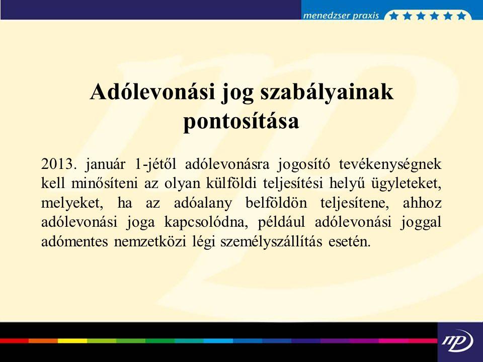 Adólevonási jog szabályainak pontosítása 2013. január 1-jétől adólevonásra jogosító tevékenységnek kell minősíteni az olyan külföldi teljesítési hely