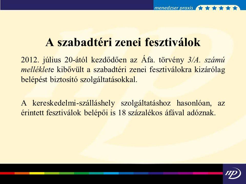 A szabadtéri zenei fesztiválok 2012. július 20-ától kezdődően az Áfa. törvény 3/A. számú melléklete kibővült a szabadtéri zenei fesztiválokra kizáróla