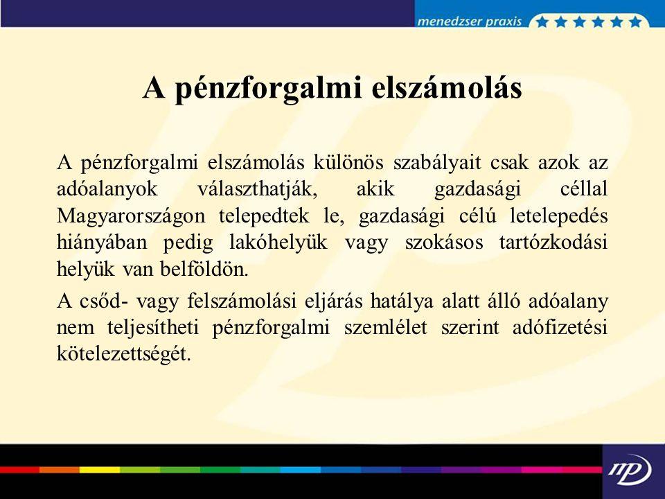 A pénzforgalmi elszámolás A pénzforgalmi elszámolás különös szabályait csak azok az adóalanyok választhatják, akik gazdasági céllal Magyarországon tel