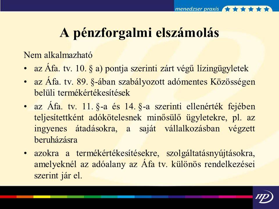 A pénzforgalmi elszámolás Nem alkalmazható az Áfa. tv. 10.§ a) pontja szerinti zárt végű lízingügyletek az Áfa. tv. 89.§-ában szabályozott adómentes K