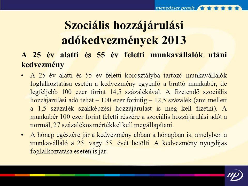 Szociális hozzájárulási adókedvezmények 2013 A 25 év alatti és 55 év feletti munkavállalók utáni kedvezmény A 25 év alatti és 55 év feletti korosztály