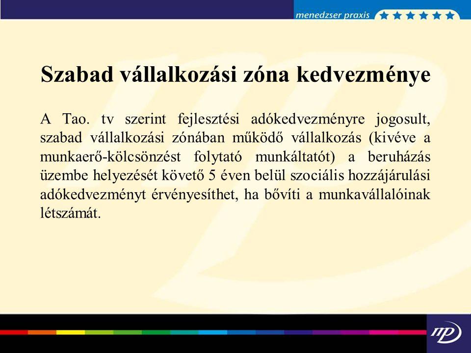 Szabad vállalkozási zóna kedvezménye A Tao. tv szerint fejlesztési adókedvezményre jogosult, szabad vállalkozási zónában működő vállalkozás (kivéve a