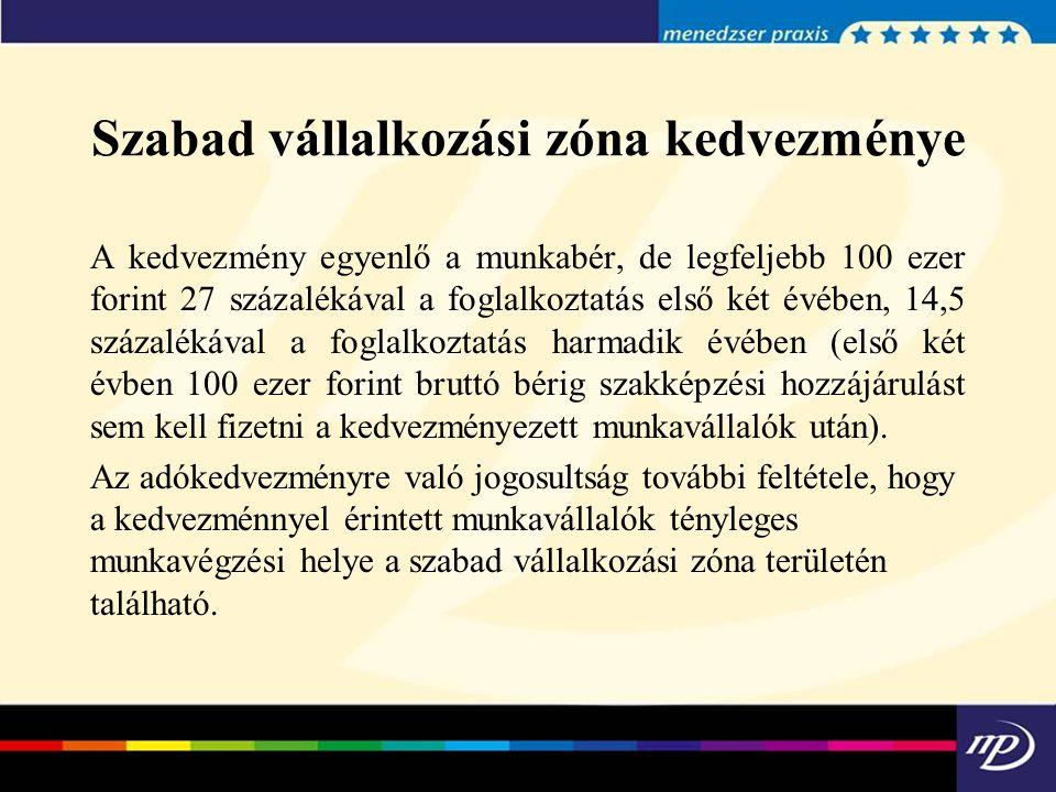 Szabad vállalkozási zóna kedvezménye A kedvezmény egyenlő a munkabér, de legfeljebb 100 ezer forint 27 százalékával a foglalkoztatás első két évében,