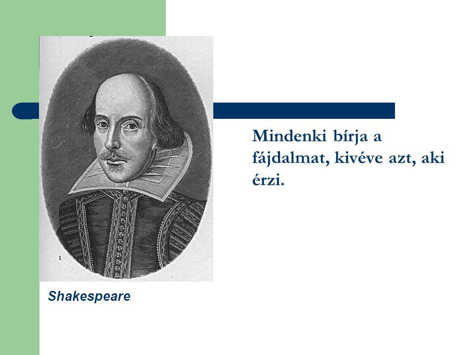 Mindenki bírja a fájdalmat, kivéve azt, aki érzi. Shakespeare