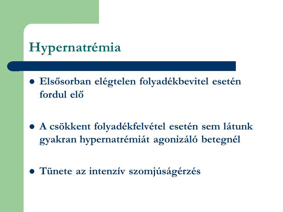 Hypernatrémia Elsősorban elégtelen folyadékbevitel esetén fordul elő A csökkent folyadékfelvétel esetén sem látunk gyakran hypernatrémiát agonizáló betegnél Tünete az intenzív szomjúságérzés