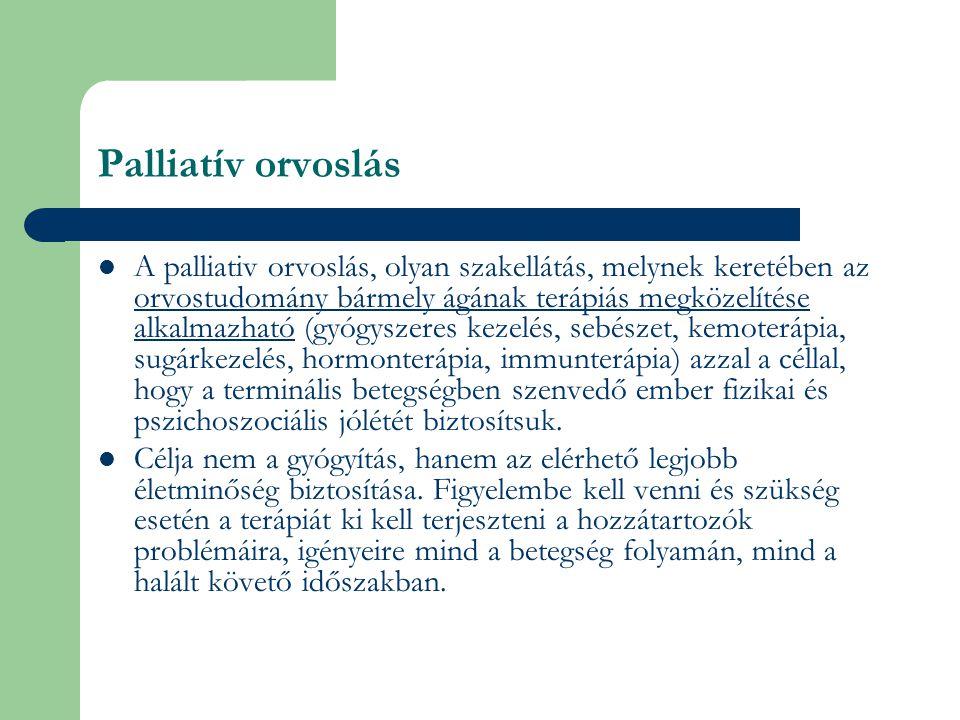 Meghatározás Palliáció: A beteg terminális állapotában már nem az okot, hanem a társuló klinikai tüneteket látjuk el.