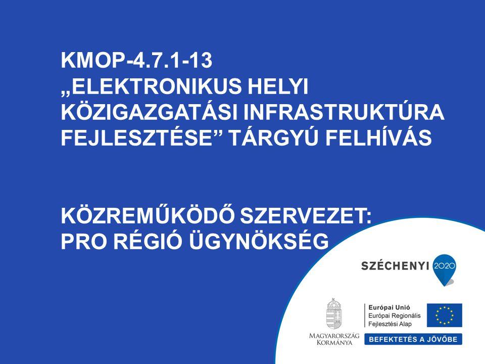 """KMOP-4.7.1-13 """"ELEKTRONIKUS HELYI KÖZIGAZGATÁSI INFRASTRUKTÚRA FEJLESZTÉSE TÁRGYÚ FELHÍVÁS KÖZREMŰKÖDŐ SZERVEZET: PRO RÉGIÓ ÜGYNÖKSÉG"""