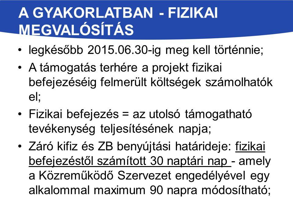 A GYAKORLATBAN - FIZIKAI MEGVALÓSÍTÁS legkésőbb 2015.06.30-ig meg kell történnie; A támogatás terhére a projekt fizikai befejezéséig felmerült költség