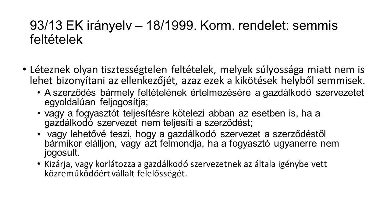 93/13 EK irányelv – 18/1999. Korm. rendelet: semmis feltételek Léteznek olyan tisztességtelen feltételek, melyek súlyossága miatt nem is lehet bizonyí
