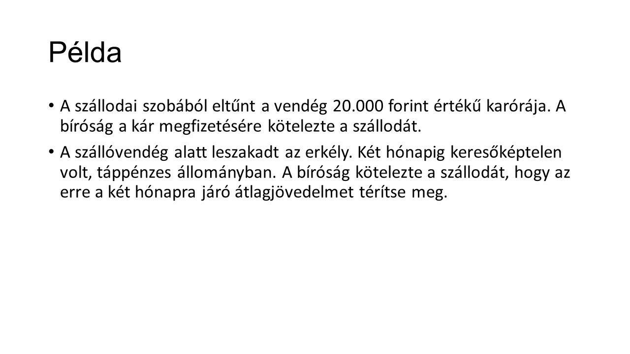 Példa A szállodai szobából eltűnt a vendég 20.000 forint értékű karórája. A bíróság a kár megfizetésére kötelezte a szállodát. A szállóvendég alatt le