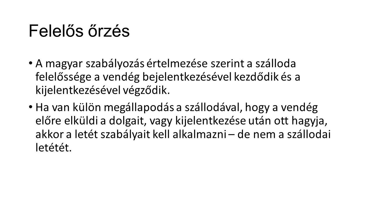Felelős őrzés A magyar szabályozás értelmezése szerint a szálloda felelőssége a vendég bejelentkezésével kezdődik és a kijelentkezésével végződik. Ha