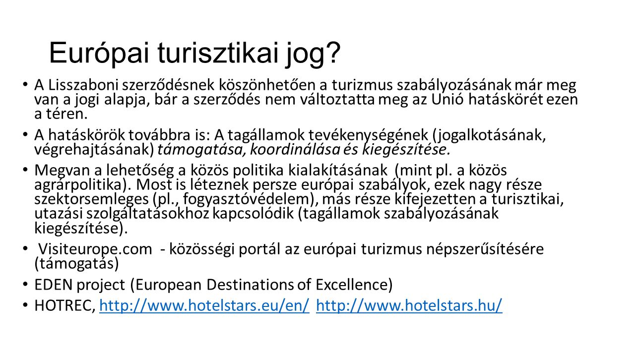 Európai turisztikai jog? A Lisszaboni szerződésnek köszönhetően a turizmus szabályozásának már meg van a jogi alapja, bár a szerződés nem változtatta