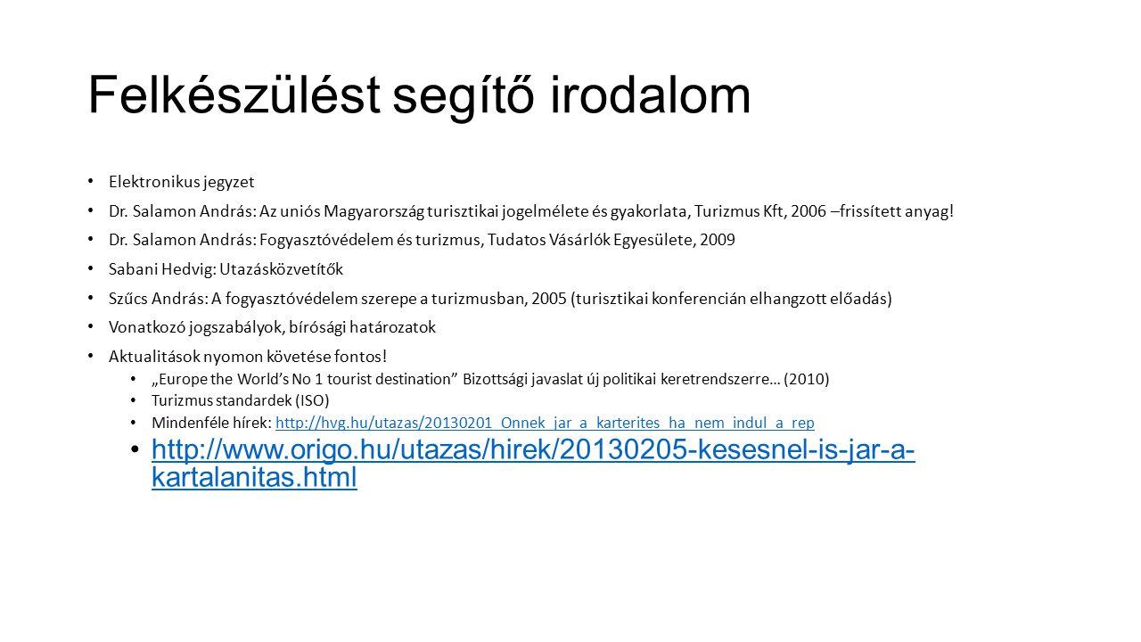 Felkészülést segítő irodalom Elektronikus jegyzet Dr. Salamon András: Az uniós Magyarország turisztikai jogelmélete és gyakorlata, Turizmus Kft, 2006