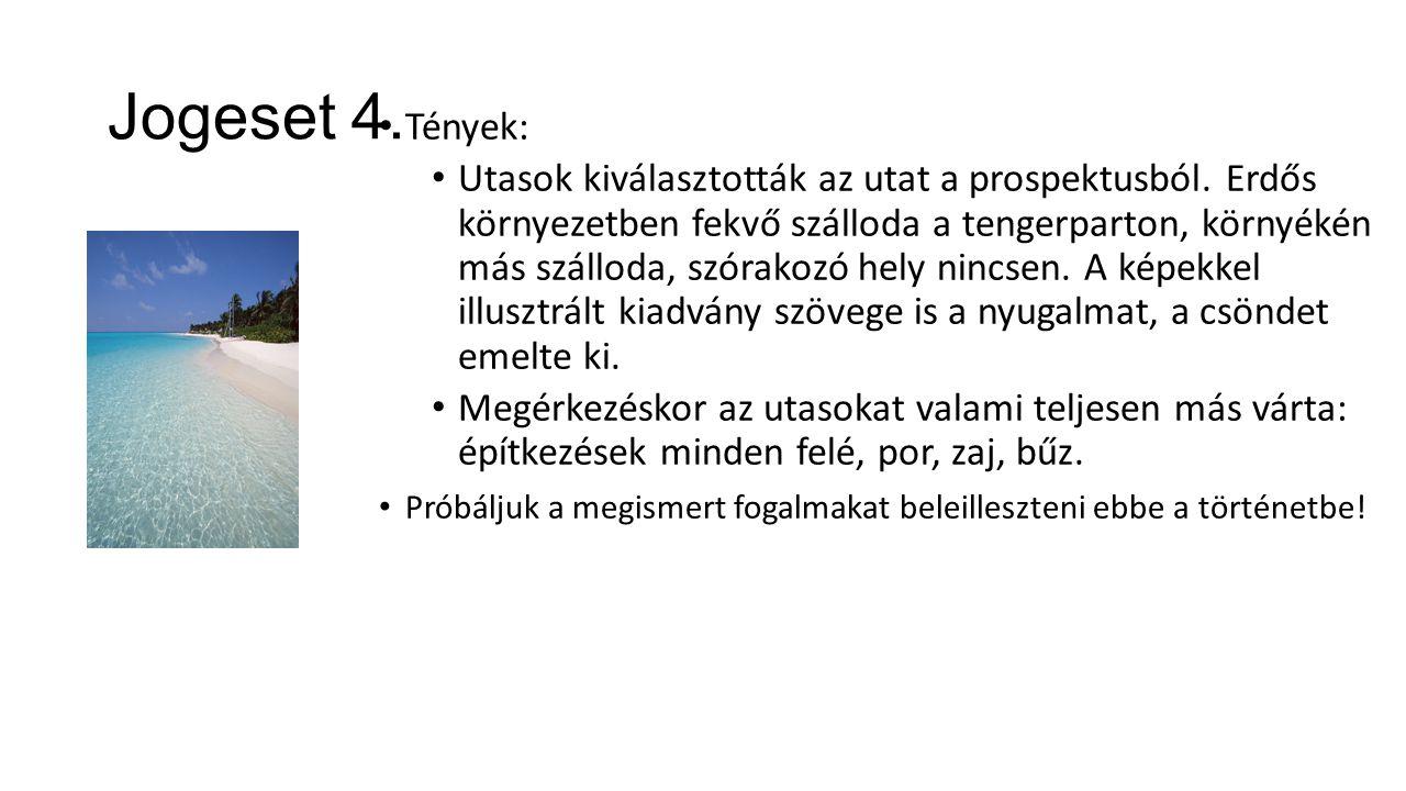 Jogeset 4. Tények: Utasok kiválasztották az utat a prospektusból. Erdős környezetben fekvő szálloda a tengerparton, környékén más szálloda, szórakozó