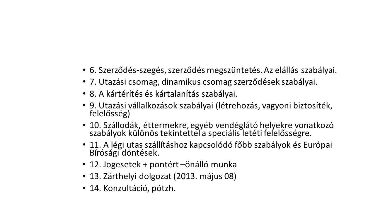 6. Szerződés-szegés, szerződés megszüntetés. Az elállás szabályai. 7. Utazási csomag, dinamikus csomag szerződések szabályai. 8. A kártérítés és kárta