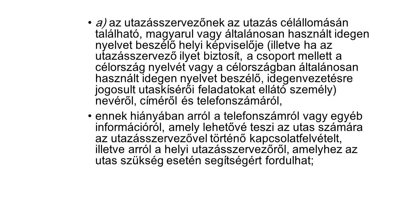 a) az utazásszervezőnek az utazás célállomásán található, magyarul vagy általánosan használt idegen nyelvet beszélő helyi képviselője (illetve ha az u