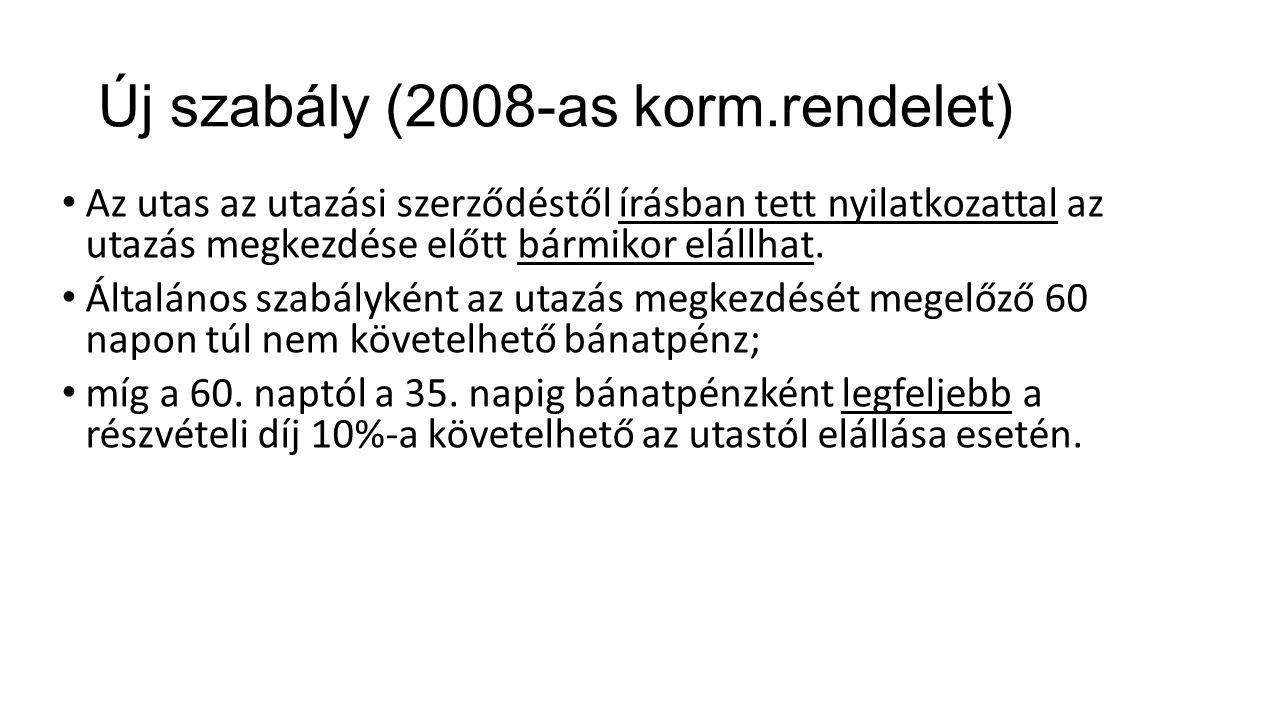 Új szabály (2008-as korm.rendelet) Az utas az utazási szerződéstől írásban tett nyilatkozattal az utazás megkezdése előtt bármikor elállhat. Általános