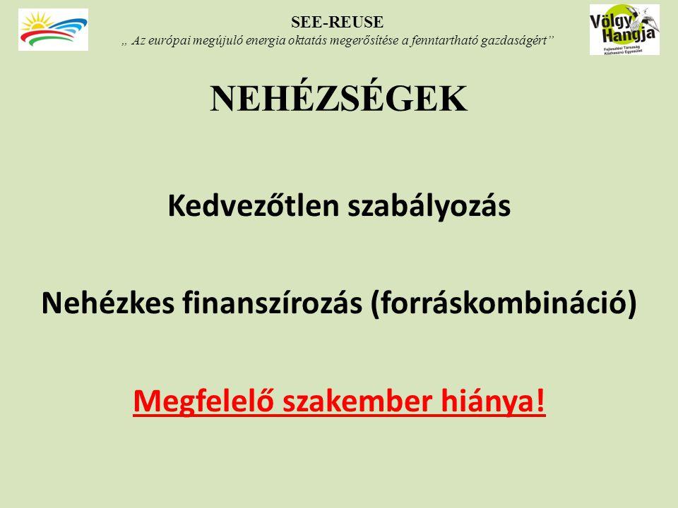 NEHÉZSÉGEK Kedvezőtlen szabályozás Nehézkes finanszírozás (forráskombináció) Megfelelő szakember hiánya.
