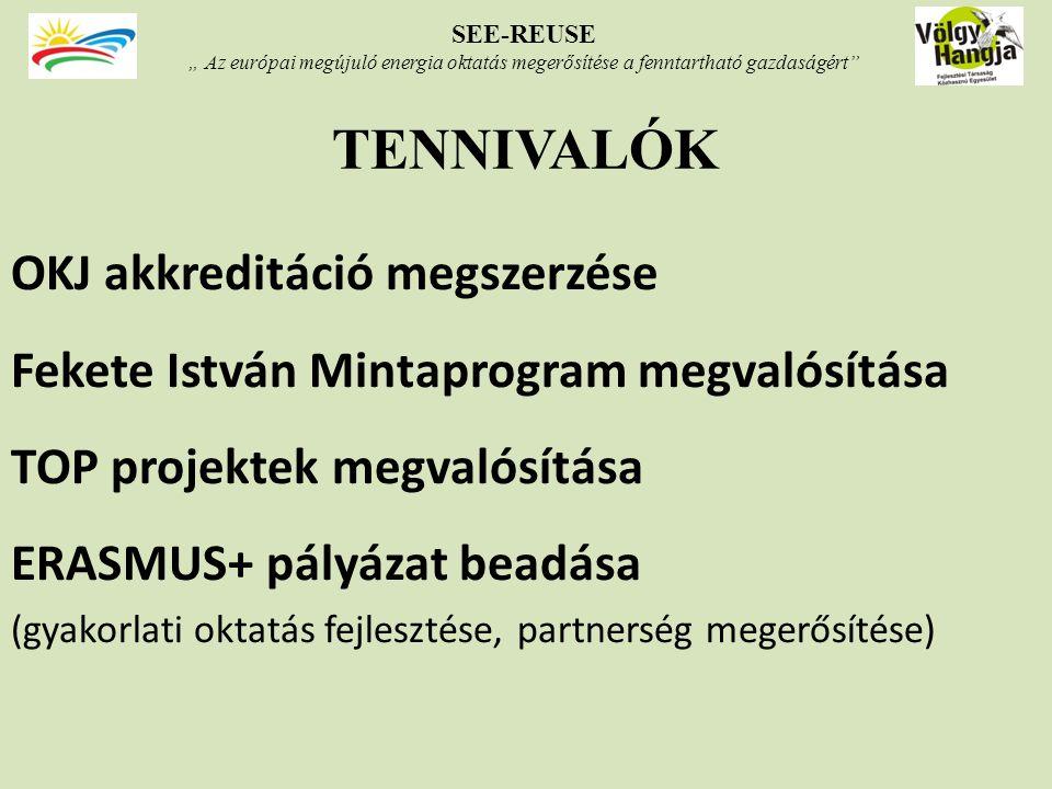 """TENNIVALÓK OKJ akkreditáció megszerzése Fekete István Mintaprogram megvalósítása TOP projektek megvalósítása ERASMUS+ pályázat beadása (gyakorlati oktatás fejlesztése, partnerség megerősítése) SEE-REUSE """" Az európai megújuló energia oktatás megerősítése a fenntartható gazdaságért"""