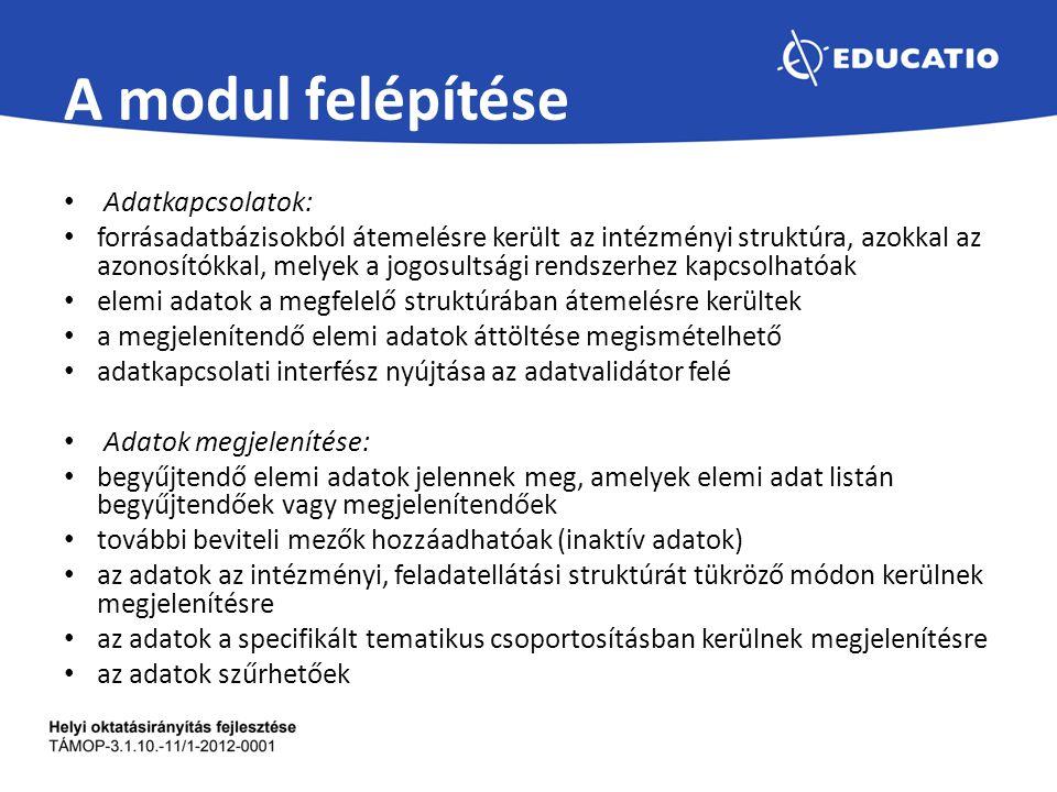 A modul felépítése Adatkapcsolatok: forrásadatbázisokból átemelésre került az intézményi struktúra, azokkal az azonosítókkal, melyek a jogosultsági re