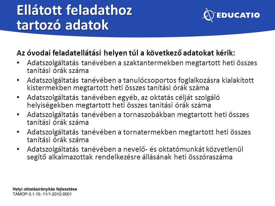 Ellátott feladathoz tartozó adatok Az óvodai feladatellátási helyen túl a következő adatokat kérik: Adatszolgáltatás tanévében a szaktantermekben megt