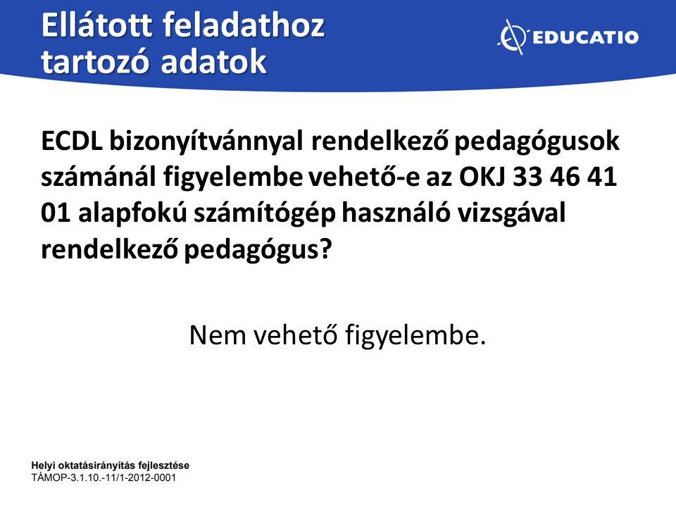Ellátott feladathoz tartozó adatok ECDL bizonyítvánnyal rendelkező pedagógusok számánál figyelembe vehető-e az OKJ 33 46 41 01 alapfokú számítógép has