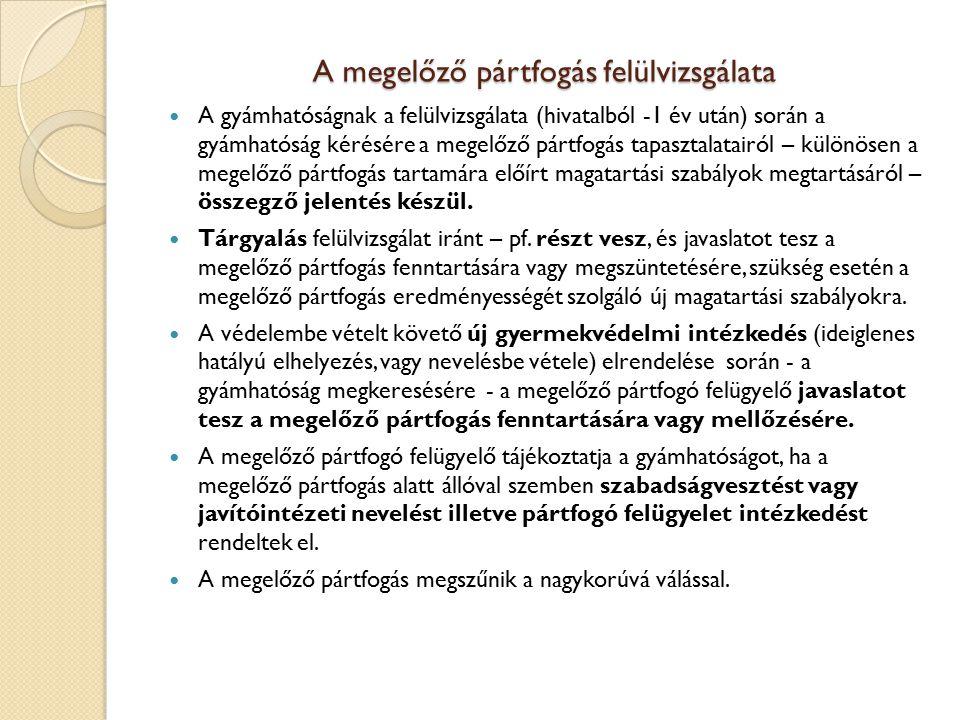A megelőző pártfogás felülvizsgálata A gyámhatóságnak a felülvizsgálata (hivatalból -1 év után) során a gyámhatóság kérésére a megelőző pártfogás tapa