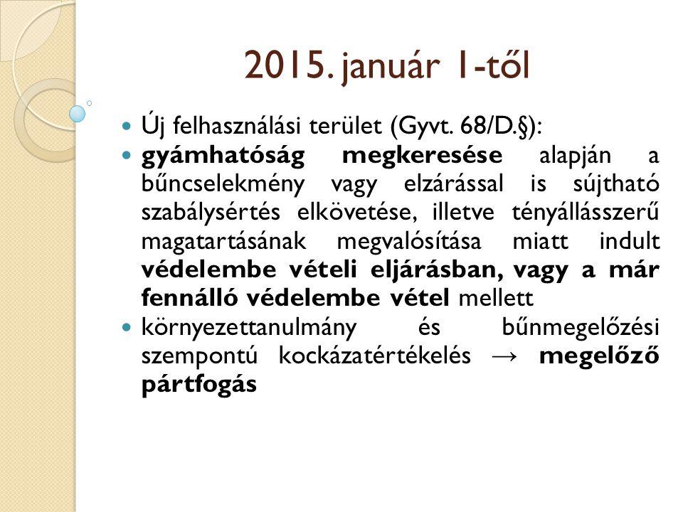 2015. január 1-től Új felhasználási terület (Gyvt. 68/D.§): gyámhatóság megkeresése alapján a bűncselekmény vagy elzárással is sújtható szabálysértés