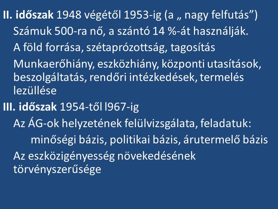 """II. időszak 1948 végétől 1953-ig (a """" nagy felfutás"""") Számuk 500-ra nő, a szántó 14 %-át használják. A föld forrása, szétaprózottság, tagosítás Munkae"""