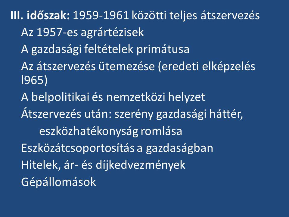 III. időszak: 1959-1961 közötti teljes átszervezés Az 1957-es agrártézisek A gazdasági feltételek primátusa Az átszervezés ütemezése (eredeti elképzel