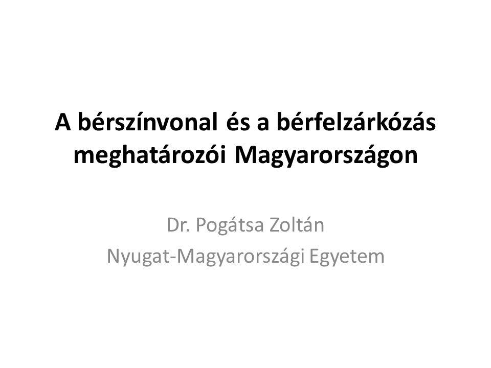 A bérszínvonal és a bérfelzárkózás meghatározói Magyarországon Dr. Pogátsa Zoltán Nyugat-Magyarországi Egyetem
