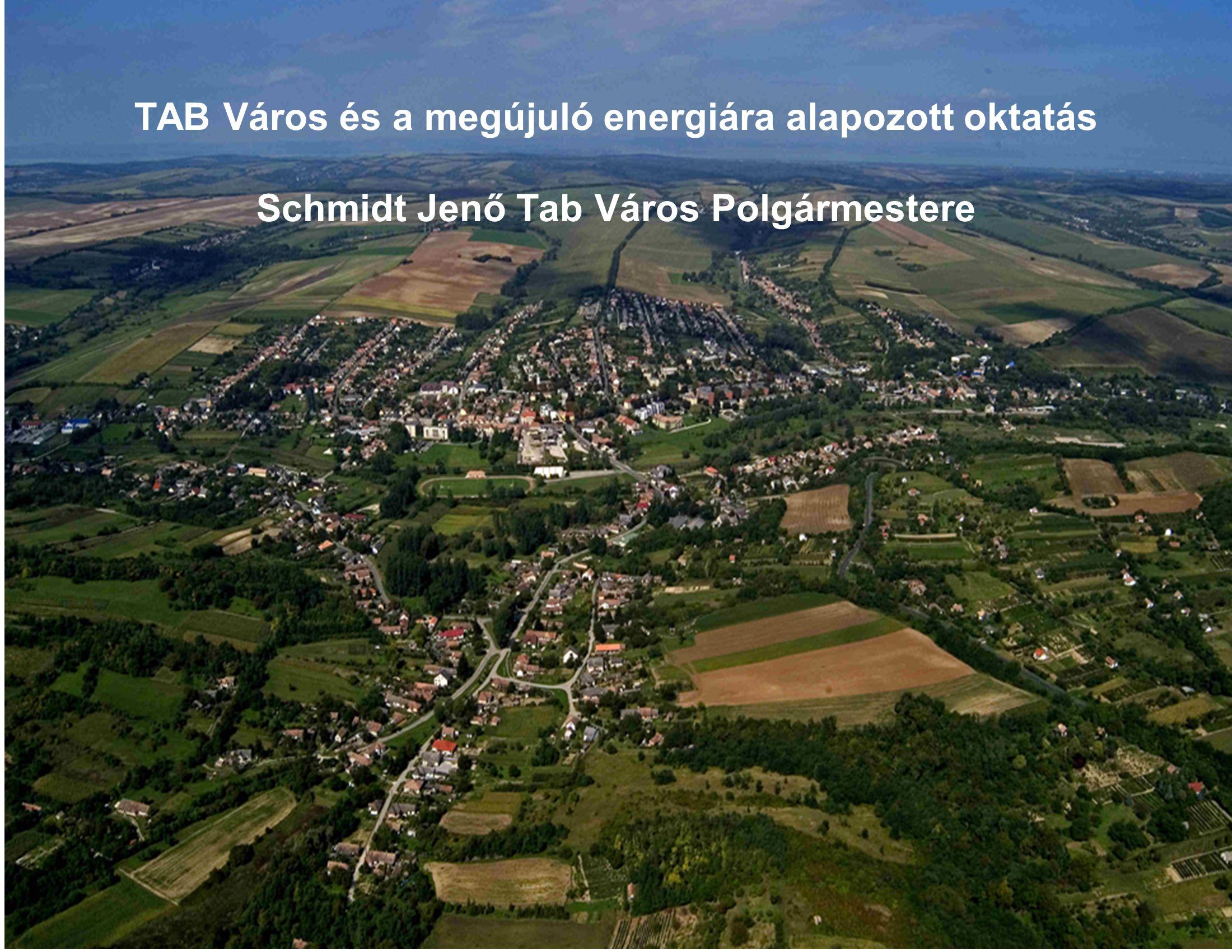 TAB Város és a megújuló energiára alapozott oktatás Schmidt Jenő Tab Város Polgármestere