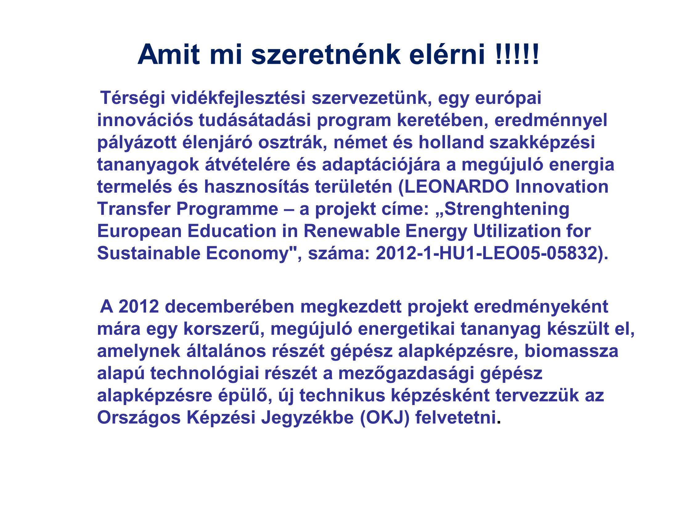 Amit mi szeretnénk elérni !!!!! Térségi vidékfejlesztési szervezetünk, egy európai innovációs tudásátadási program keretében, eredménnyel pályázott él