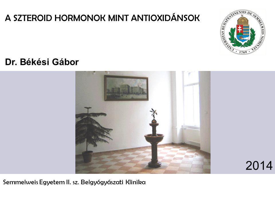 A SZTEROID HORMONOK MINT ANTIOXIDÁNSOK Dr. Békési Gábor Semmelweis Egyetem II.