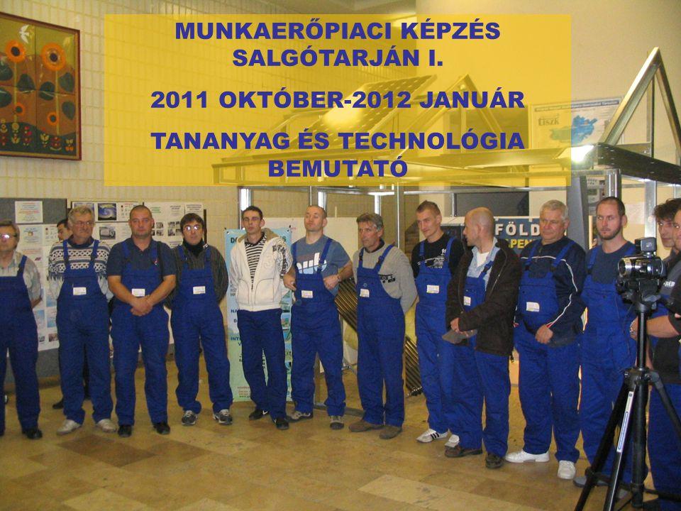 MUNKAERŐPIACI KÉPZÉS SALGÓTARJÁN I. 2011 OKTÓBER-2012 JANUÁR TANANYAG ÉS TECHNOLÓGIA BEMUTATÓ