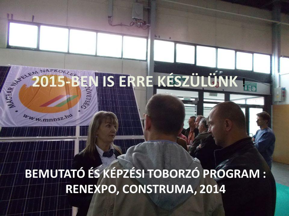 BEMUTATÓ ÉS KÉPZÉSI TOBORZÓ PROGRAM : RENEXPO, CONSTRUMA, 2014 2015-BEN IS ERRE KÉSZÜLÜNK !