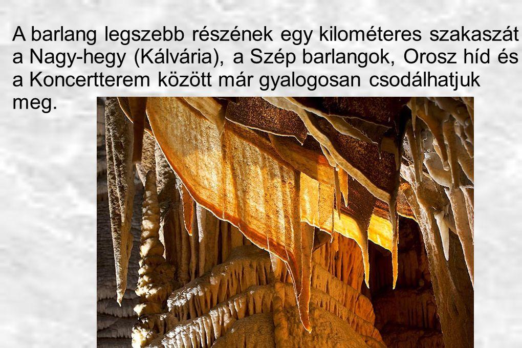 A barlang legszebb részének egy kilométeres szakaszát a Nagy-hegy (Kálvária), a Szép barlangok, Orosz híd és a Koncertterem között már gyalogosan csod