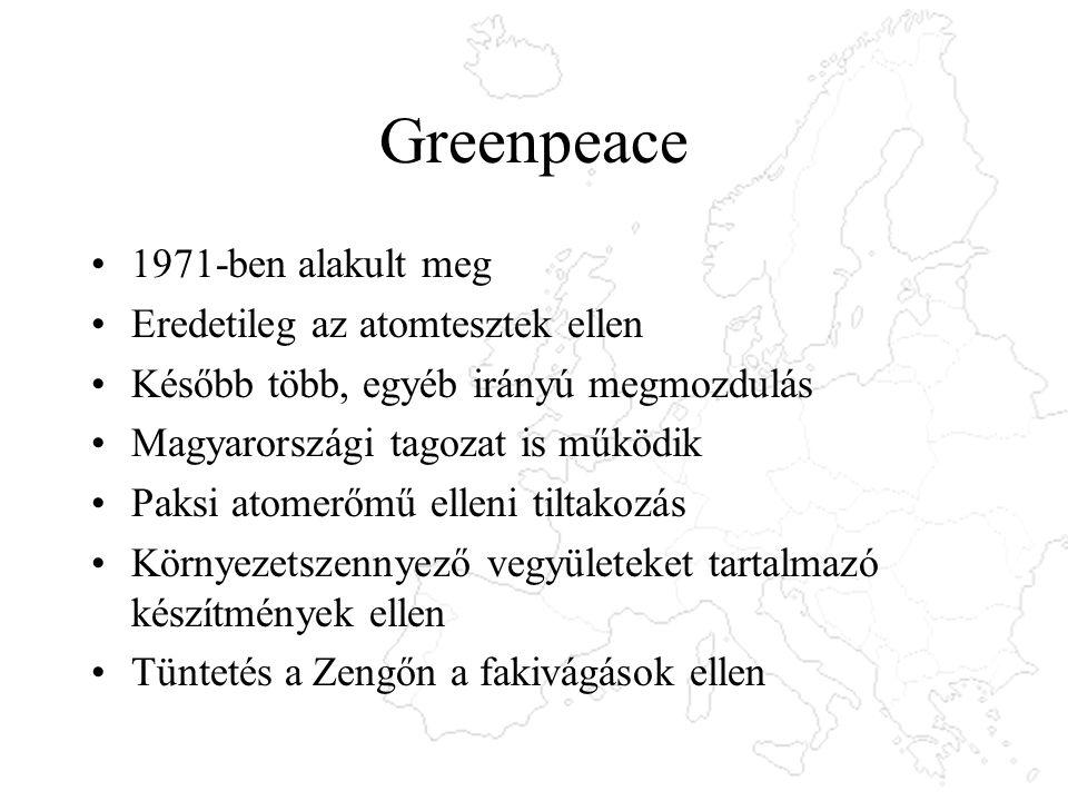 Greenpeace 1971-ben alakult meg Eredetileg az atomtesztek ellen Később több, egyéb irányú megmozdulás Magyarországi tagozat is működik Paksi atomerőmű elleni tiltakozás Környezetszennyező vegyületeket tartalmazó készítmények ellen Tüntetés a Zengőn a fakivágások ellen