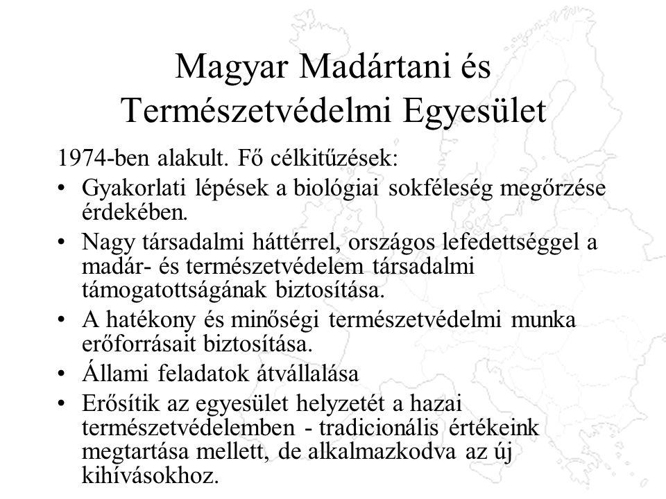 Magyar Madártani és Természetvédelmi Egyesület 1974-ben alakult. Fő célkitűzések: Gyakorlati lépések a biológiai sokféleség megőrzése érdekében. Nagy